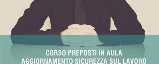 AGGIORNAMENTO PREPOSTI: CORSO DI FORMAZIONE E AGGIORNAMENTO PER LA SICUREZZA